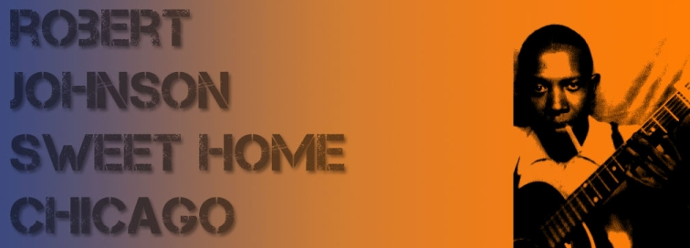 Sweet Home Chicago – Robert Johnson (1936)